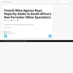 French Wine Agency Buys Majority Stake in South Africa's Ken Forrester (Wine Spectator)