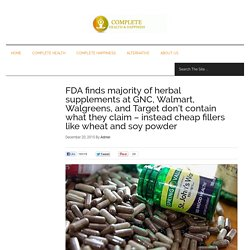 FDA finds majority of herbal supplements at GNC, Walmart, Walgreens, and Target don't contain what they claim – instead cheap fillers like wheat and soy powder