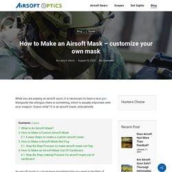 How to Make an Airsoft Mask - customize your own mask - Airsoft Optics