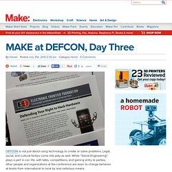 MAKE at DEFCON, Day Three