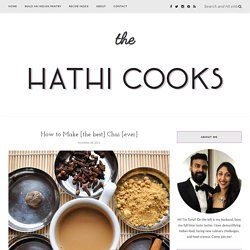 How to Make [the best] Chai [ever] – The Hathi Cooks