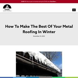 How To Make The Best Of Your Metal Roofing In Winter