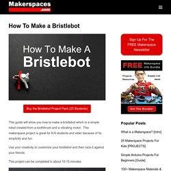 How To Make a Bristlebot - Step-by Step Tutorial
