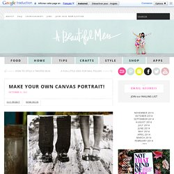 Make Your Own Canvas Portrait! - A Beautiful Mess - StumbleUpon