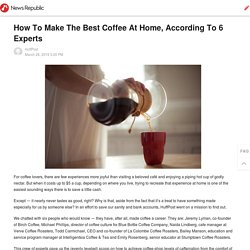 How To Make The Best Coffee At Home, According To 6 Experts