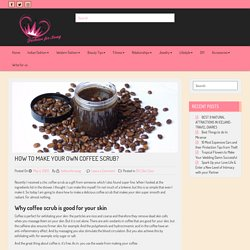 How to make your own coffee scrub? - Fashion for Swag