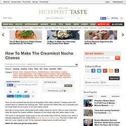 How To Make The Creamiest Nacho Cheese - The Huffington Post