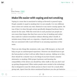 Make life easier with vaping and not smoking