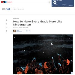 How to Make Every Grade More Like Kindergarten : NPR Ed