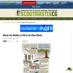 How to Make a Fire in the Rain - Scoutmastercg.com