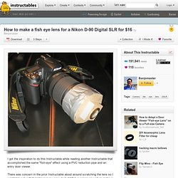How to make a fish eye lens for a Nikon D-90 Digital SLR for $16