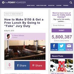 "How to Make $150 & Get a Free Lunch By Going to ""Fake"" Jury Duty"