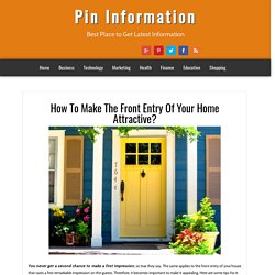 Pin Information: How To Make The Front Entry Of Your Home Attractive?