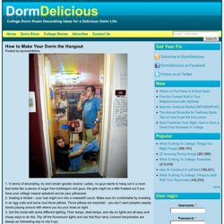 How to Make Your Dorm the Hangout | DormDelicious