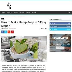 How to Make Hemp Soap in 5 Easy Steps? - Roadsnotaken