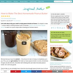 How to Make Peanut Butter – Peanut Butter Recipe