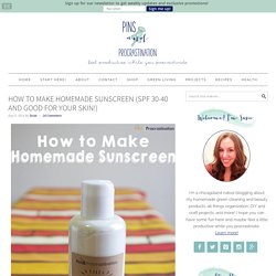 How to Make Homemade Sunscreen (SPF 30-40 and good for your skin!)