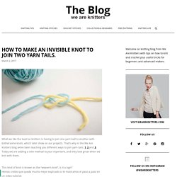 How to make an invisible knot to join two yarn tails. - The Blog - US/UK
