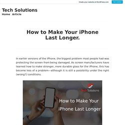 How to Make Your iPhone Last Longer. – Tech Solutions
