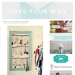Make It: Jewelry Hangy-Thingamabob | love your way