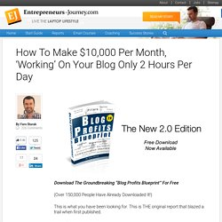 How To Make $10,000 Per Month, 'Working' On Your Blog Only 2 Hours Per Day