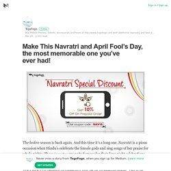 Make This Navratri and April Fool's Day, the most memorable one you've ever had!