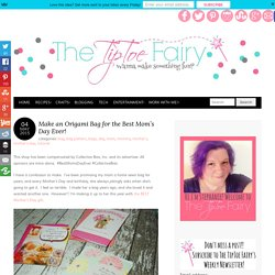 Make an Origami Bag for the Best Mom's Day Ever! - The TipToe Fairy