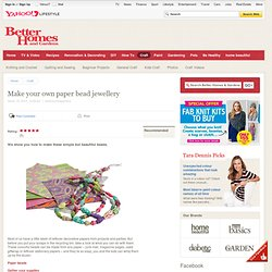 Make your own paper bead jewellery - Better Homes & Gardens Magazine - Yahoo!7 Lifestyle - StumbleUpon
