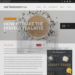 How to Make the Perfect Tea Latte