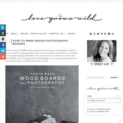 Profpremiere a ajouté : How to Make Wood Photography Boards - Love Grows Wild