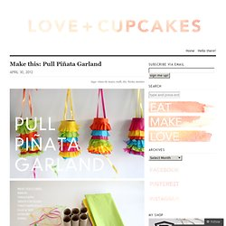 Make this: Pull Piñata Garland « {love+cupcakes} Blog