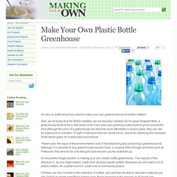 Make Your Own Plastic Bottle Greenhouse - Making Your Own