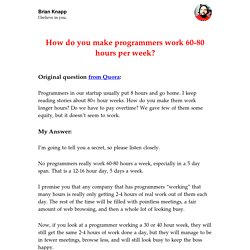 How do you make programmers work 60-80 hours per week?