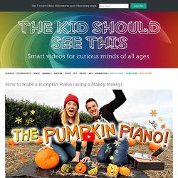 How to make a Pumpkin Piano (using a Makey Makey)