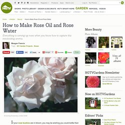 How to Make Rose Oil and Rose Water