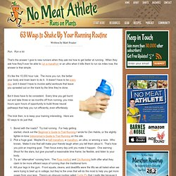 63 Ways to Shake Up Your Running Routine | No Meat Athlete