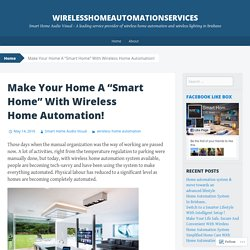 "Make Your Place A ""Smart Home"" With Wireless Home Automation"