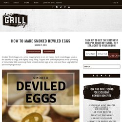 How to Make Smoked Deviled Eggs