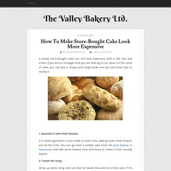 How To Make Store-Bought Cake Look More Expensive ~ The Valley Bakery Ltd.