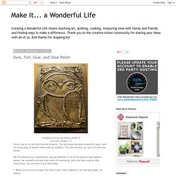 Make It... a Wonderful Life: Owls, Foil, Glue, and Shoe Polish