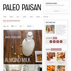 Make Your Own Almond Milk - Paleo Paisan