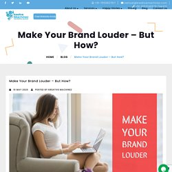 Make Your Brand Louder – But How?