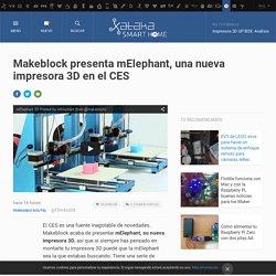 Makeblock presenta mElephant, una nueva impresora 3D en el CES