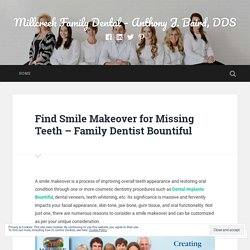 Find Smile Makeover for Missing Teeth - Family Dentist Bountiful