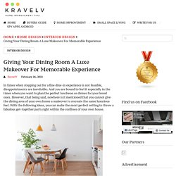 Giving Your Dining Room A Luxe Makeover For Memorable Experience