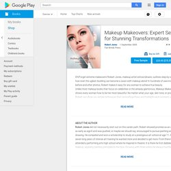 Makeup Makeovers: Expert Secrets for Stunning Transformations by Robert Jones – Books on Google Play