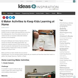 6 Fun Maker Activities to Keep Kids Learning at Home