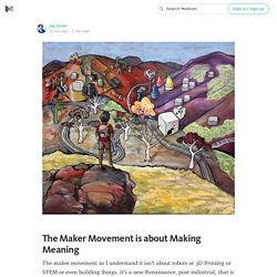 The Maker Movement is about Making Meaning