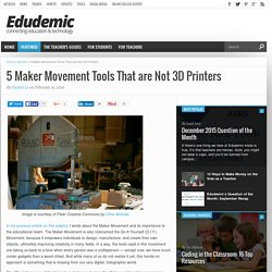5 Maker Movement Tools That are Not 3D Printers