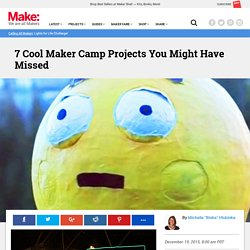 7 Cool Maker Camp Projects You Might Have Missed